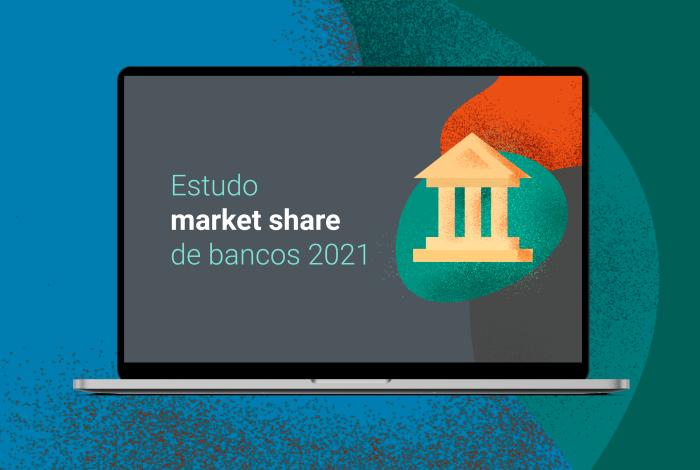 Estudo market share de bancos 2021 - como a descentralização e a digitalização impactam bancos tradicionais